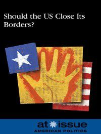 At Issue: Should the United States Close Its Borders?