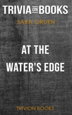 At the Water's Edge by Sara Gruen (Trivia-On-Books), Trivion Books