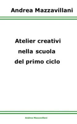 Atelier creativi nella scuola del primo ciclo, Andrea Mazzavillani