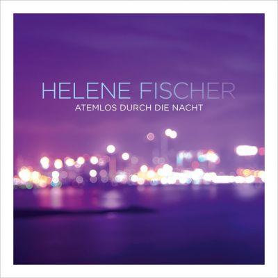 Atemlos durch die Nacht, Helene Fischer