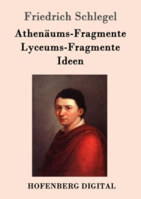 Athenäums-Fragmente / Lyceums-Fragmente / Ideen, Friedrich Schlegel
