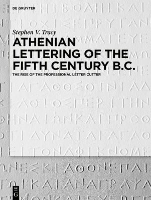 Athenian Lettering of the Fifth Century B.C., Stephen Victor Tracy
