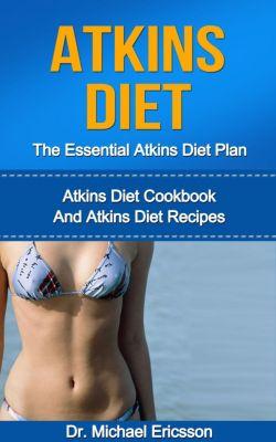 Atkins Diet: The Essential Atkins Diet Plan: Atkins Diet Cookbook And Atkins Diet Recipes, Dr. Michael Ericsson