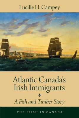 Atlantic Canada's Irish Immigrants, Lucille H. Campey