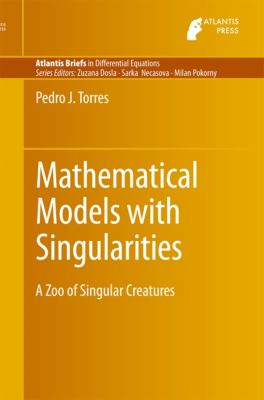 Atlantis Briefs in Differential Equations: Mathematical Models with Singularities, Pedro J. Torres