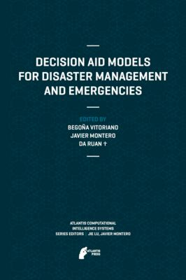 Atlantis Computational Intelligence Systems: Decision Aid Models for Disaster Management and Emergencies