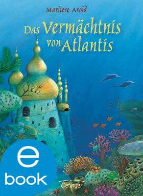 Atlantis Trilogie Band 3: Das Vermächtnis von Atlantis, Marliese Arold