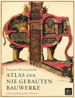 Atlas der nie gebauten Bauwerke, Philip Wilkinson