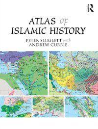 Atlas of Islamic History, Andrew Currie, Peter Sluglett
