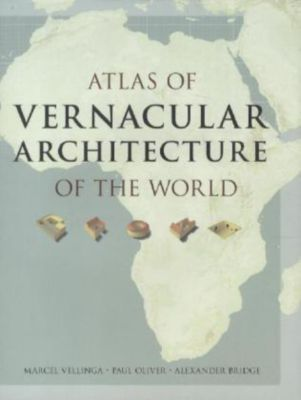 Atlas of Vernacular Architecture of the World, Marcel Vellinga, Paul Oliver, Alexander Bridge