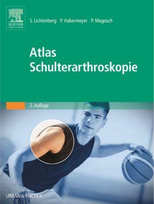 Atlas Schulterarthroskopie, Sven Lichtenberg, Peter Habermeyer, Petra Magosch