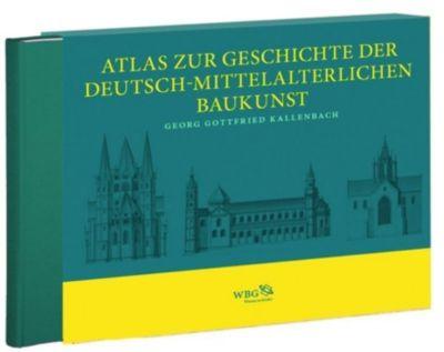 Atlas zur Geschichte der Deutsch-mittelalterlichen Baukunst, Georg G. Kallenbach, Matthias Untermann