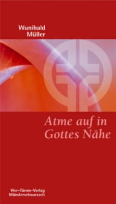 Atme auf in Gottes Nähe, Wunibald Müller