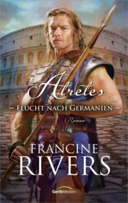 Atretes - Flucht nach Germanien - Francine Rivers  