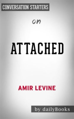 Attached: The New Science of Adult Attachment and How It Can Help YouFind by Amir Levine| Conversation Starters, dailyBooks