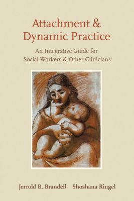 Attachment and Dynamic Practice, Shoshana Ringel, Jerrold Brandell