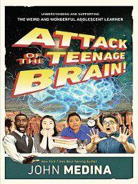 Attack of the Teenage Brain!, John Medina