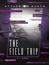 Attack on Earth: The Field Trip, R. T. Martin