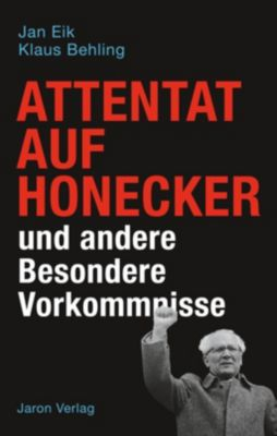 Attentat auf Honecker und andere Besondere Vorkommnisse, Jan Eik, Klaus Behling