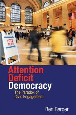 Attention Deficit Democracy, Ben Berger
