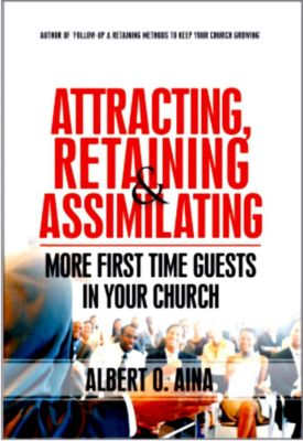 Attracting, Retaining And Assimilating | More First Time Guests In Your Church, Albert O. Aina