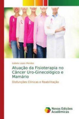 Atuação da Fisioterapia no Câncer Uro-Ginecológico e Mamário, Izabela Lopes Mendes