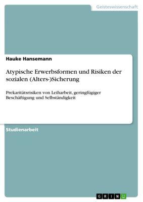 Atypische Erwerbsformen und Risiken der sozialen (Alters-)Sicherung, Hauke Hansemann