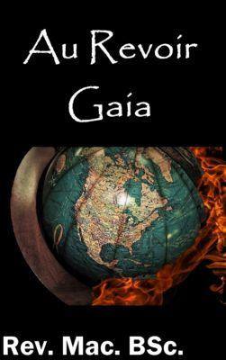 Au Revoir Gaia, Rev. Mac. BSc.