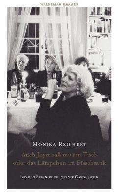 Auch Joyce saß mit am Tisch oder das Lämpchen im Eisschrank - Monika Reichert |