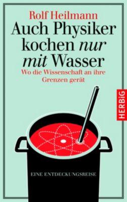 Auch Physiker kochen nur mit Wasser, Rolf Heilmann