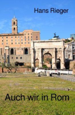 Auch wir in Rom - Hans Rieger |