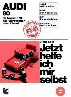 Audi 80 (August '78 bis August '86). Jetzt helfe ich mir selbst, Dieter Korp