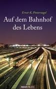 Auf dem Bahnhof des Lebens - Ernst-K. Pinternagel pdf epub