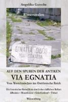Auf den Spuren der antiken VIA EGNATIA - Vom Weströmischen ins Oströmische Reich, Angelika Gutsche