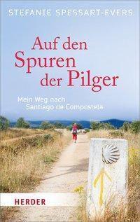 Auf den Spuren der Pilger - Stefanie Spessart-Evers |