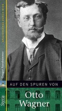 Auf den Spuren von Otto Wagner - Gregor Auenhammer |