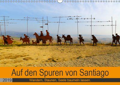 Auf den Spuren von Santiago - Wandern, Staunen, Seele baumeln lassen. (Wandkalender 2019 DIN A3 quer), Sylvia Biskupek