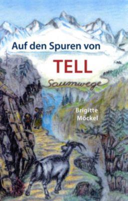 Auf den Spuren von Tell, Brigitte Möckel