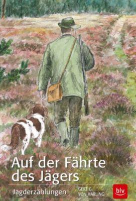 Auf der Fährte des Jägers, Gert G. von Harling