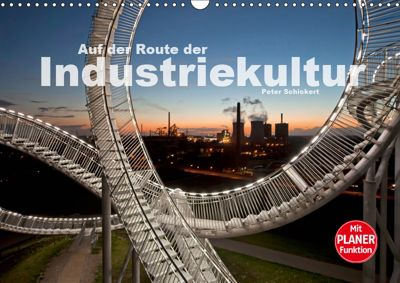 Auf der Route der Industriekultur (Wandkalender 2019 DIN A3 quer), Peter Schickert