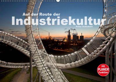 Auf der Route der Industriekultur (Wandkalender 2019 DIN A2 quer), Peter Schickert