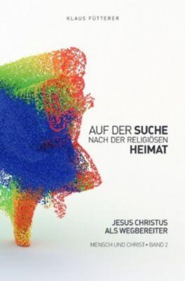 Auf der Suche nach der religiösen Heimat - Mensch und Christ, Band 2 - Klaus Fütterer |