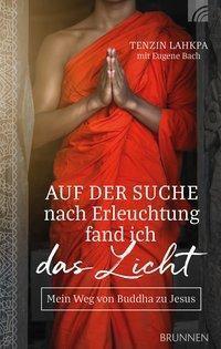 Auf der Suche nach Erleuchtung fand ich das Licht - Tenzin Lahkpa pdf epub