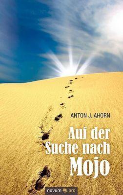 Auf der Suche nach Mojo - Anton J. Ahorn |