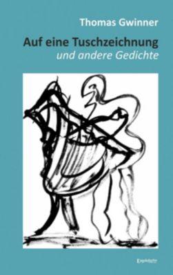 Auf eine Tuschzeichnung und andere Gedichte, THOMAS GWINNER