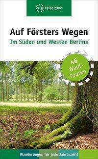 Auf Försters Wegen - Im Süden und Westen Berlins, Thorsten Wiehle