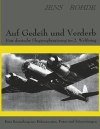 Auf Gedeih und Verderb - Eine deutsche Flugzeugbesatzung im 2. Weltkrieg, Jens Rohde