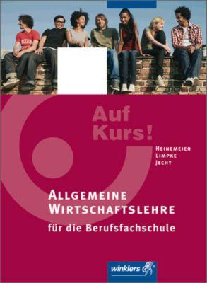 Auf Kurs!: Allgemeine Wirtschaftslehre für die Berufsfachschule, Hartwig Heinemeier, Peter Limpke, Hans Jecht
