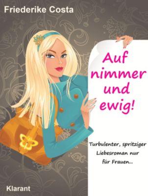 Auf nimmer und ewig! Turbulenter, spritziger Liebesroman, nur für Frauen!, Angeline Bauer, Friederike Costa