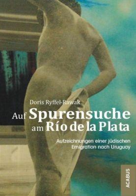 Auf Spurensuche am Río de la Plata - Doris Ryffel-Rawak |